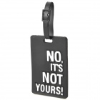 NO It's Not Yours Style Travel Suitcase Luggage ID Tag - Black