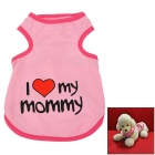 I LOVE MOMMY Summer Pet Dog Vest - Pink (Size M)
