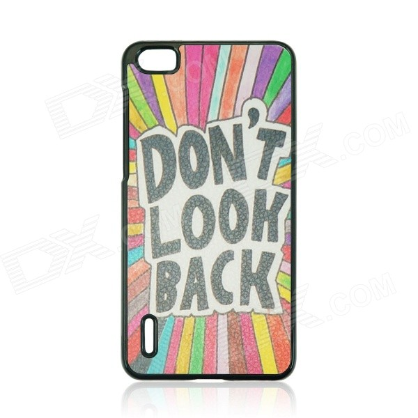 DON'T LOOK BACK Pattern Protective PC Back Case for HUAWEI Honor 6 - Black + White + Multi-Color honor 6 case premium slim pc matte hard case for huawei honor 6