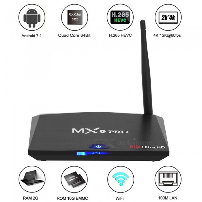 MX9 Pro Android 7.1 RK3328 Quad-Core Smart TV Box - Black (US Plugs)Smart TV Players<br>Form  ColorBlackBuilt-in Memory / RAM2GBStorage16GBPower AdapterUS PlugQuantity1 DX.PCM.Model.AttributeModel.UnitMaterialABSShade Of ColorBlackOperating SystemOthers,Android 7.1ChipsetRK3328 Quad-Core 64bit Cortex-A53CPUOthers,Cortex-A53Processor FrequencyCortex-A53GPUPenta-Core Mali-450 Up to 750Mhz+Menu LanguageEnglishMax Extended Capacity32GBSupports Card TypeMicroSD (TF)Wi-FiWiFi 2.4G, Built in AntennaBluetooth VersionBluetooth V4.03G FunctionYesWireless Keyboard/Mouse2.4GHzAudio FormatsOthers,MP3 / WMA / AAC / WAV / OGG / DDP / HD / FLAC / APEVideo FormatsOthers,Avi / Ts / Vob / Mkv / Mov / ISO / wmv / asf / flv / dat / mpg / mpegAudio CodecsDTS,AC3,FLACVideo CodecsH.264,Others,H.265,VC-1MPEG-1/2/4VP6 / 8Picture FormatsOthers,HD JPEG / BMP / GIF / PNG / TIFFSubtitle FormatsOthers,SRT / SMI / SUB / SSA / IDX + USBOutput Resolution1080PHDMIHDMI 2.0a for 4k@60HzPower SupplyDC 5V/2APacking List1 x MX9 Pro Smart Android TV Box       1 x Remote Control1 x HD Cable   1 x Power Adapter 1 x English User Manual<br>